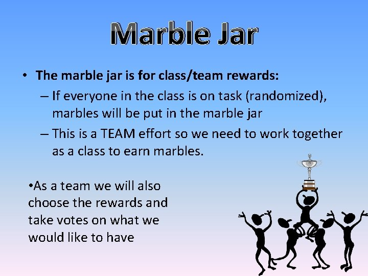 Marble Jar • The marble jar is for class/team rewards: – If everyone in