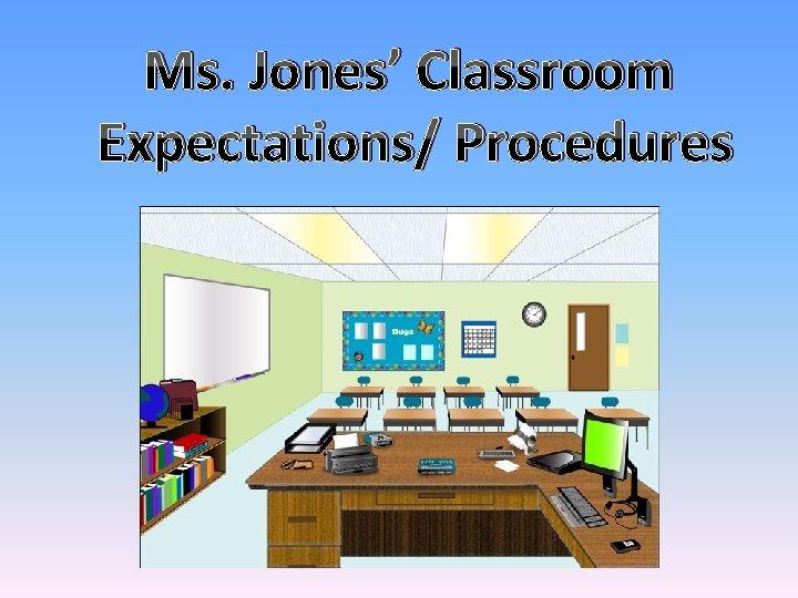 Ms. Jones' Classroom Expectations/ Procedures