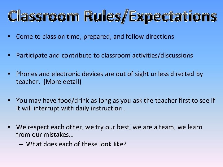 Classroom Rules/Expectations • Come to class on time, prepared, and follow directions • Participate