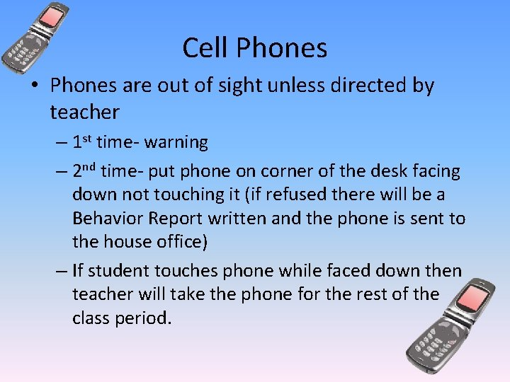 Cell Phones • Phones are out of sight unless directed by teacher – 1