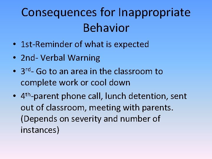 Consequences for Inappropriate Behavior • 1 st-Reminder of what is expected • 2 nd-