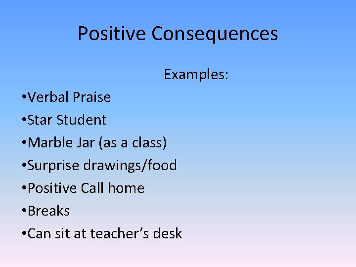 Positive Consequences Examples: • Verbal Praise • Star Student • Marble Jar (as a