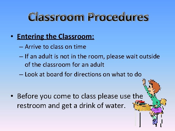 Classroom Procedures • Entering the Classroom: – Arrive to class on time – If