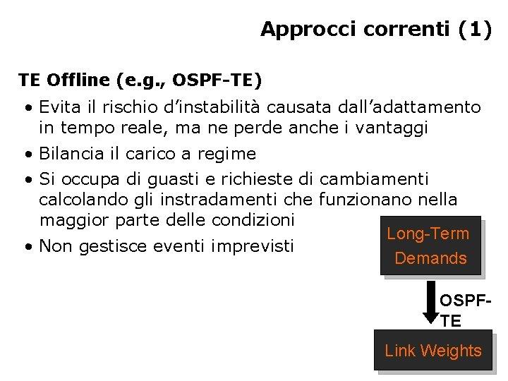 Approcci correnti (1) TE Offline (e. g. , OSPF-TE) • Evita il rischio d'instabilità