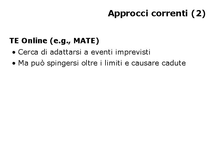 Approcci correnti (2) TE Online (e. g. , MATE) • Cerca di adattarsi a