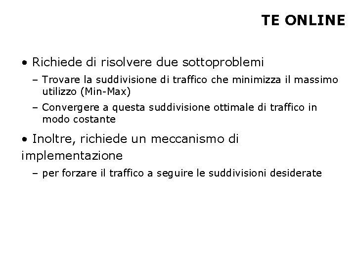 TE ONLINE • Richiede di risolvere due sottoproblemi – Trovare la suddivisione di traffico