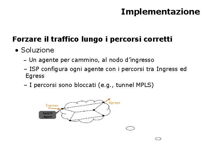 Implementazione Forzare il traffico lungo i percorsi corretti • Soluzione – Un agente per