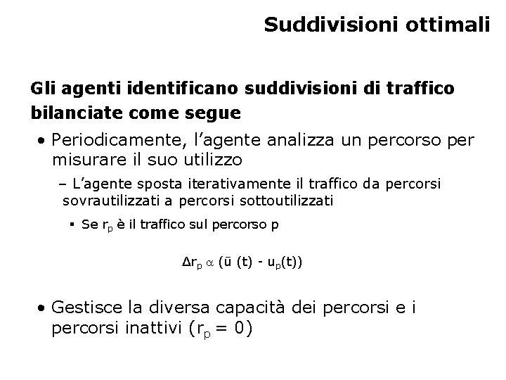 Suddivisioni ottimali Gli agenti identificano suddivisioni di traffico bilanciate come segue • Periodicamente, l'agente