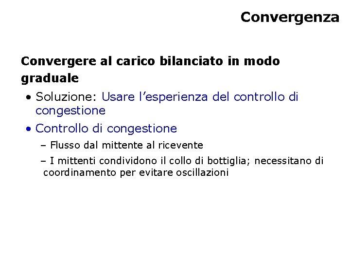 Convergenza Convergere al carico bilanciato in modo graduale • Soluzione: Usare l'esperienza del controllo