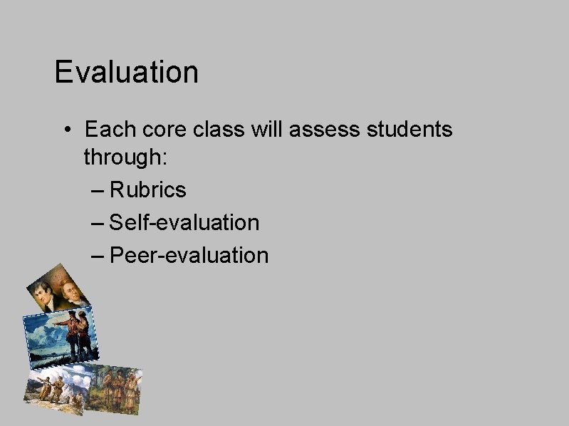 Evaluation • Each core class will assess students through: – Rubrics – Self-evaluation –