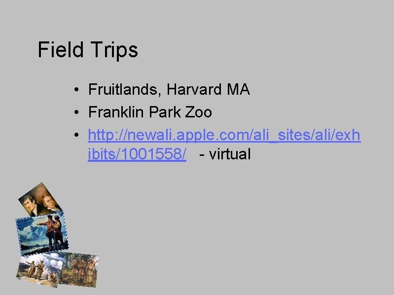 Field Trips • Fruitlands, Harvard MA • Franklin Park Zoo • http: //newali. apple.