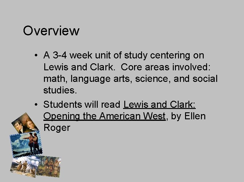 Overview • A 3 -4 week unit of study centering on Lewis and Clark.