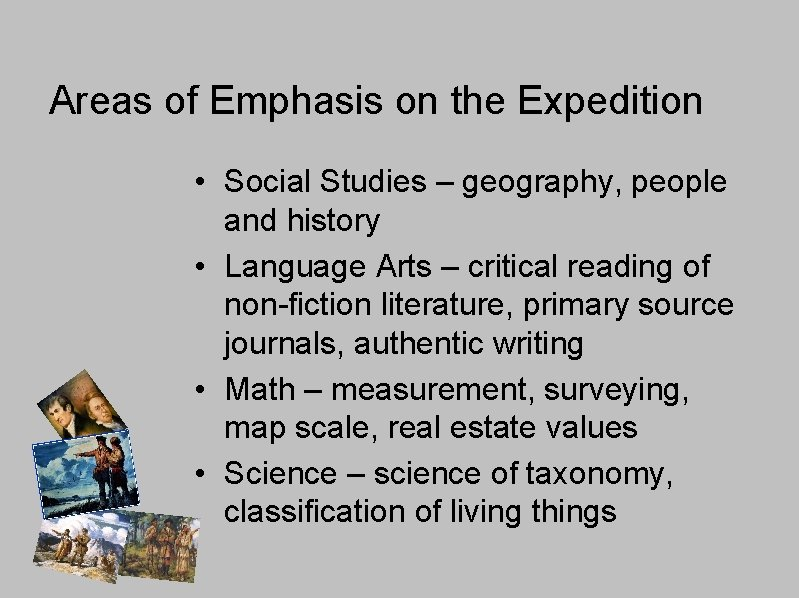 Areas of Emphasis on the Expedition • Social Studies – geography, people and history