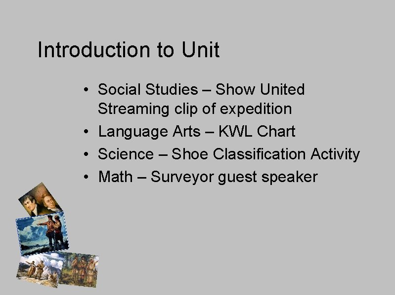 Introduction to Unit • Social Studies – Show United Streaming clip of expedition •
