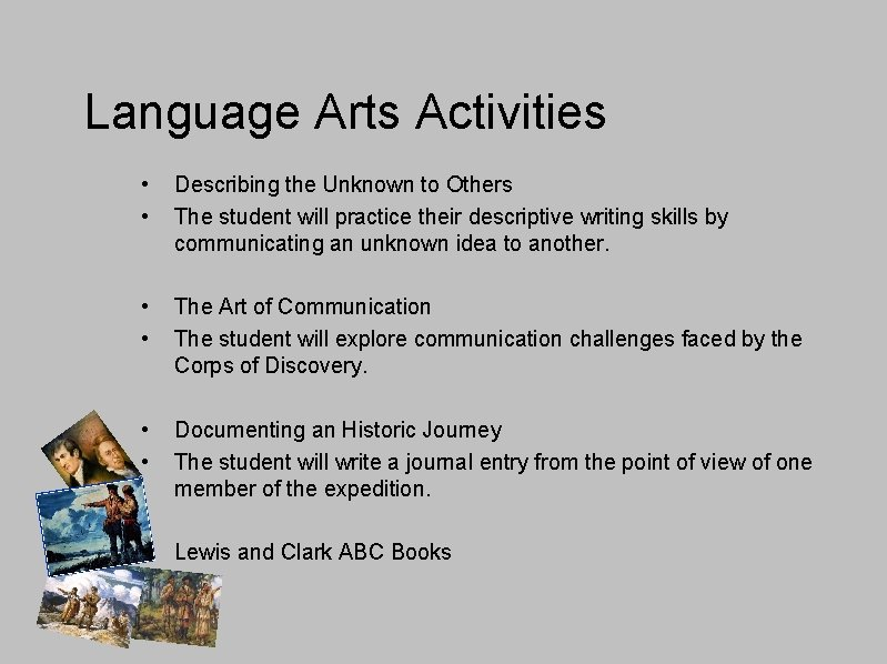 Language Arts Activities • • Describing the Unknown to Others The student will practice