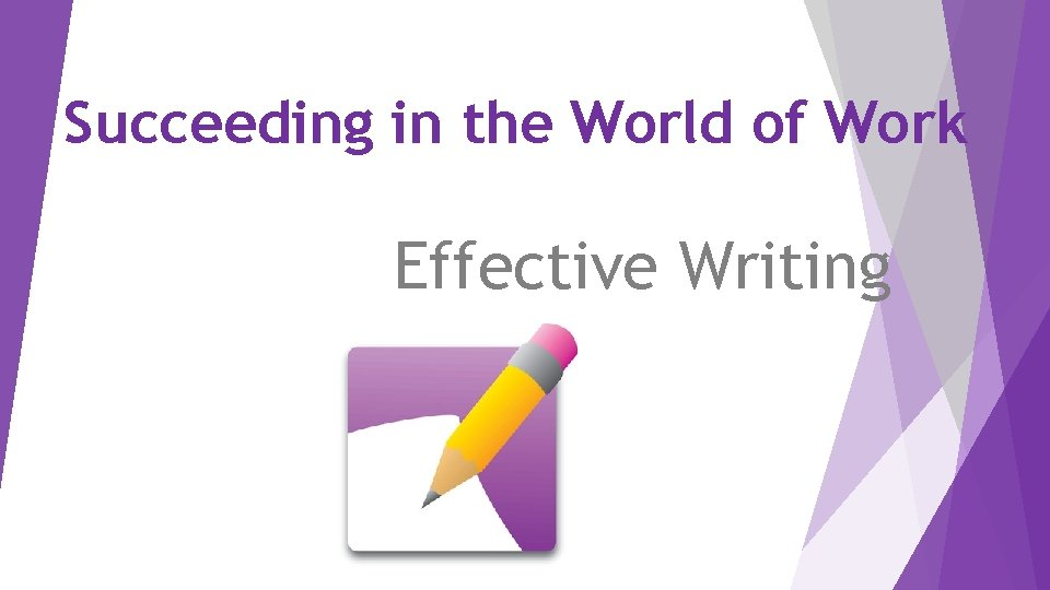 Succeeding in the World of Work Effective Writing