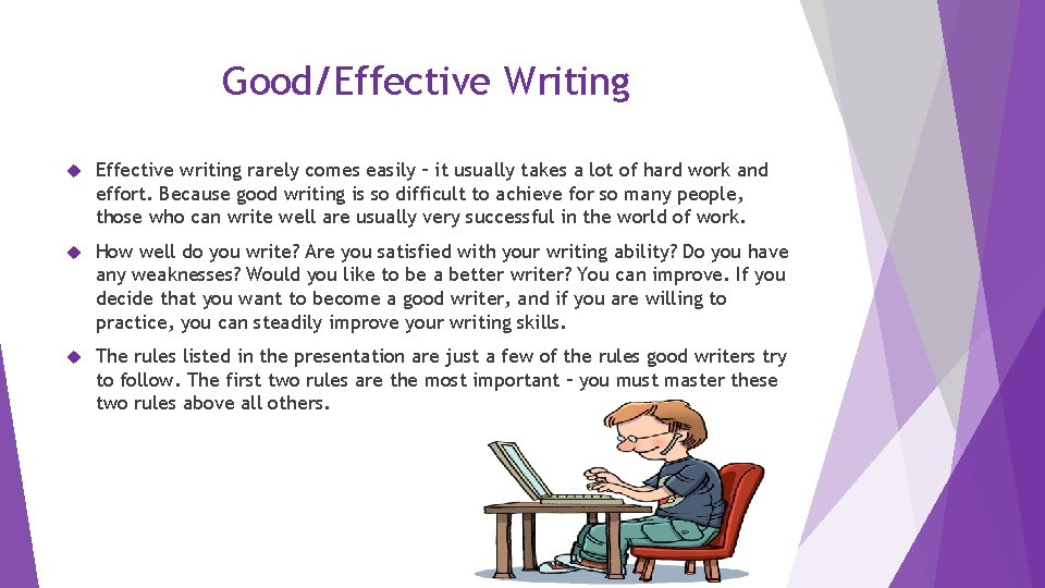 Good/Effective Writing Effective writing rarely comes easily – it usually takes a lot of