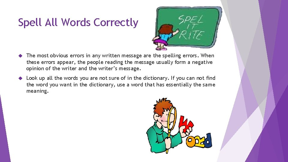 Spell All Words Correctly The most obvious errors in any written message are the