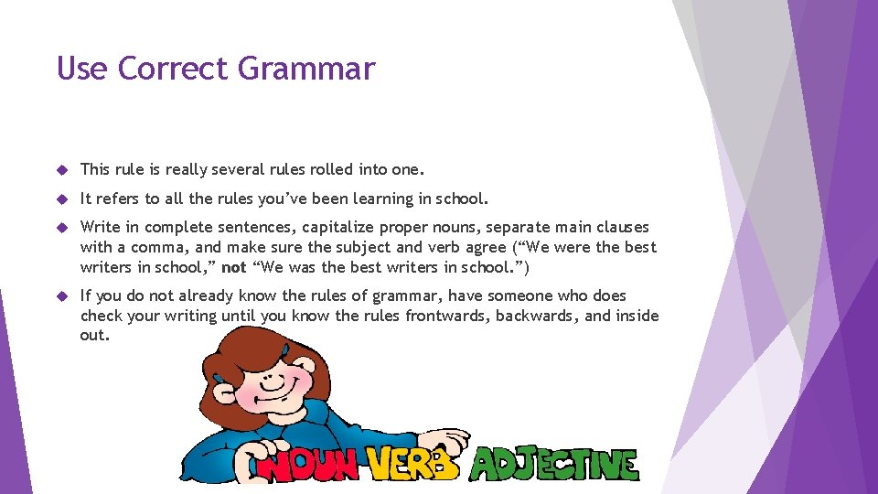 Use Correct Grammar This rule is really several rules rolled into one. It refers