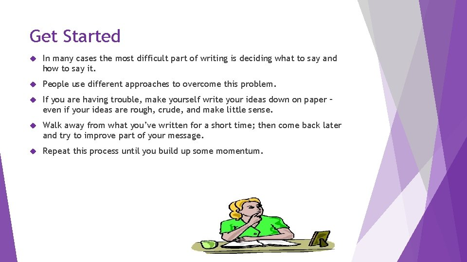 Get Started In many cases the most difficult part of writing is deciding what