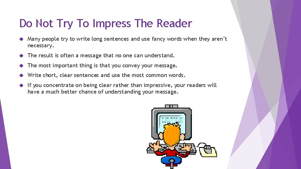 Do Not Try To Impress The Reader Many people try to write long sentences