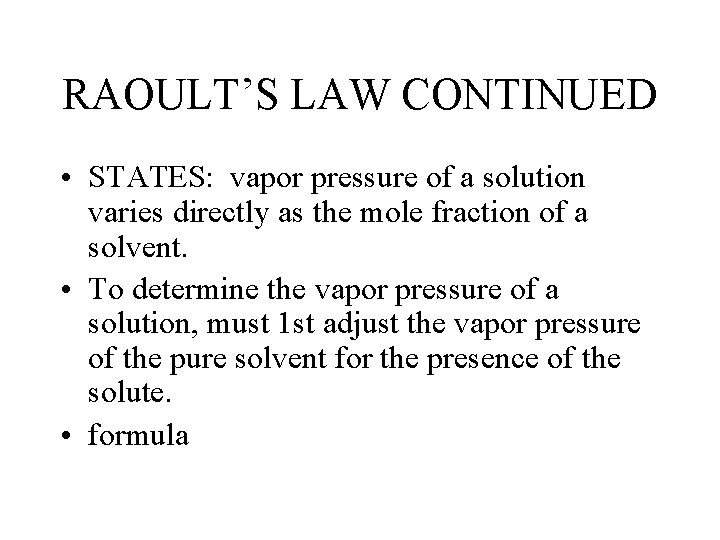 RAOULT'S LAW CONTINUED • STATES: vapor pressure of a solution varies directly as the