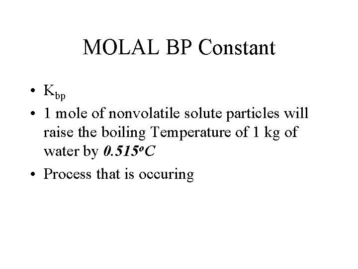 MOLAL BP Constant • Kbp • 1 mole of nonvolatile solute particles will raise