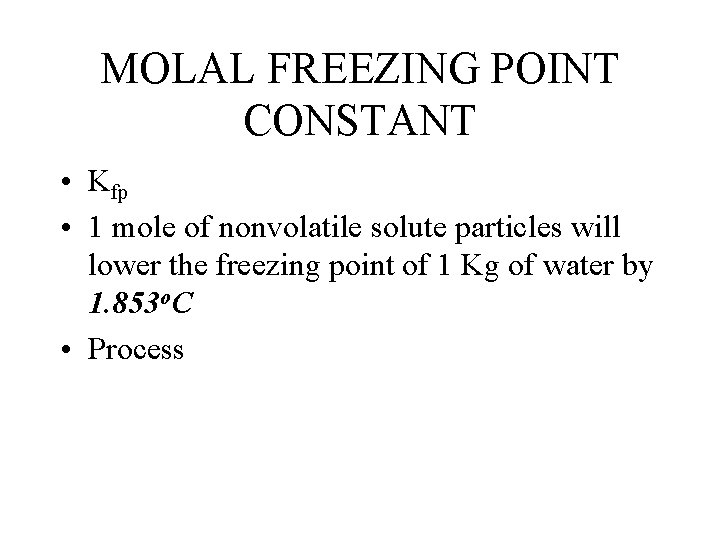 MOLAL FREEZING POINT CONSTANT • Kfp • 1 mole of nonvolatile solute particles will