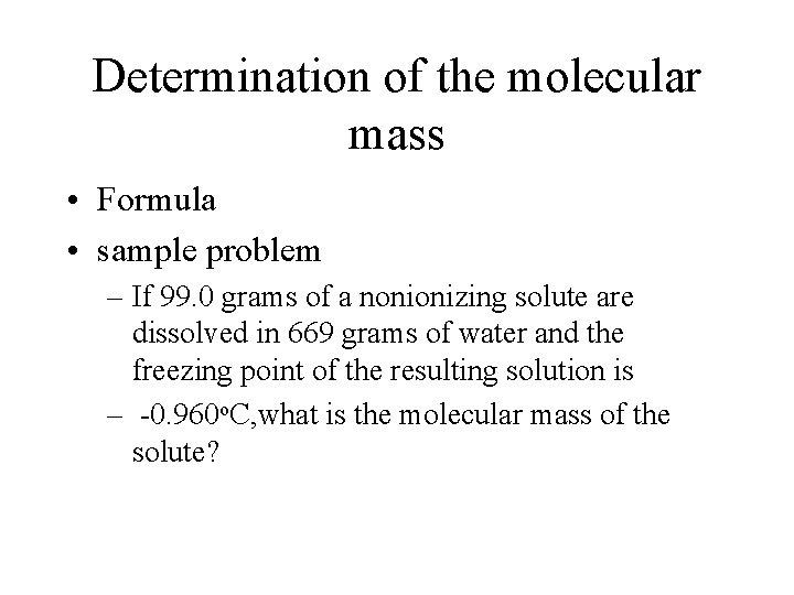 Determination of the molecular mass • Formula • sample problem – If 99. 0