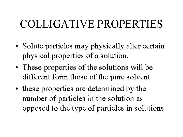 COLLIGATIVE PROPERTIES • Solute particles may physically alter certain physical properties of a solution.