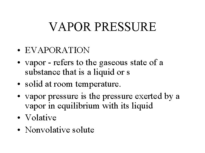 VAPOR PRESSURE • EVAPORATION • vapor - refers to the gaseous state of a
