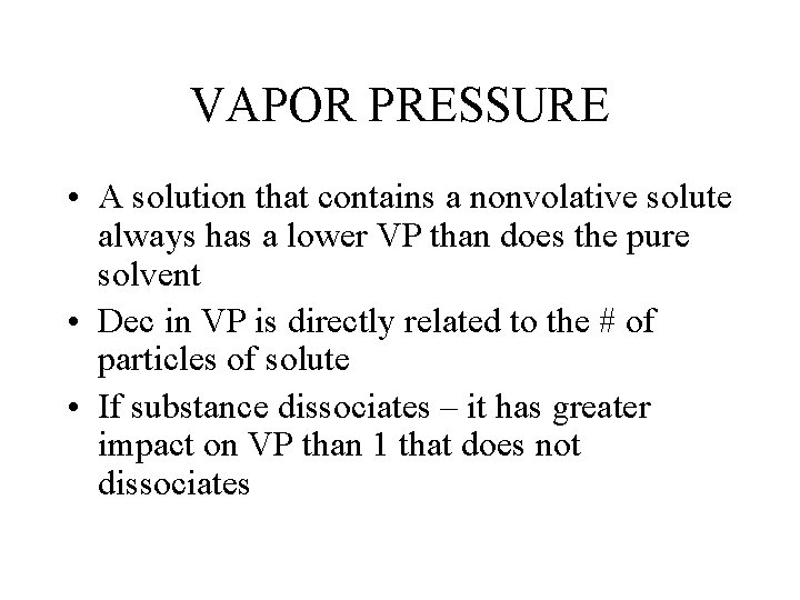 VAPOR PRESSURE • A solution that contains a nonvolative solute always has a lower