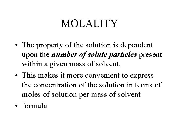 MOLALITY • The property of the solution is dependent upon the number of solute