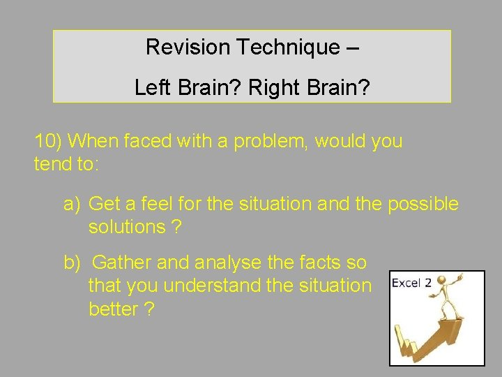 Revision Technique – Left Brain? Right Brain? 10) When faced with a problem, would