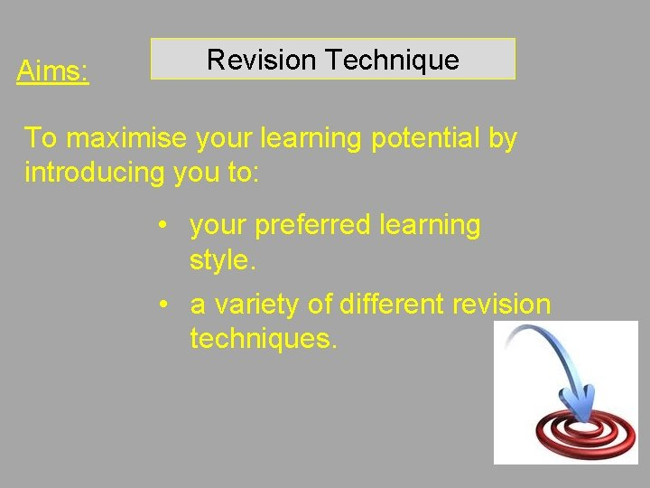 Aims: Revision Technique To maximise your learning potential by introducing you to: • your
