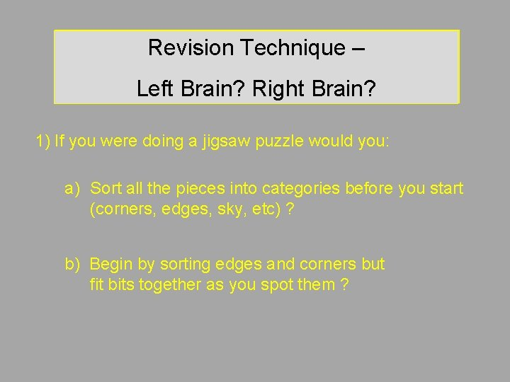 Revision Technique – Left Brain? Right Brain? 1) If you were doing a jigsaw