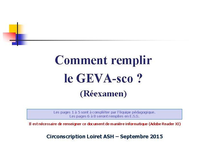 Comment remplir le GEVA-sco ? (Réexamen) Les pages 1 à 5 sont à compléter