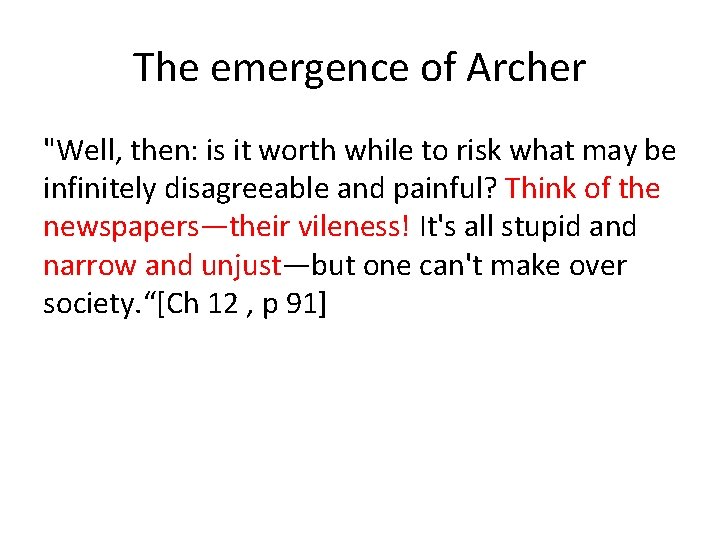 """The emergence of Archer """"Well, then: is it worth while to risk what may"""