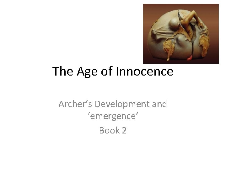The Age of Innocence Archer's Development and 'emergence' Book 2