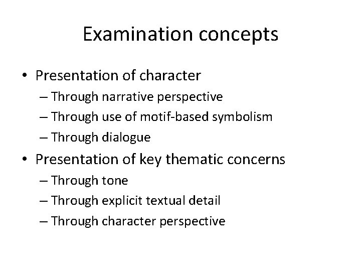 Examination concepts • Presentation of character – Through narrative perspective – Through use of