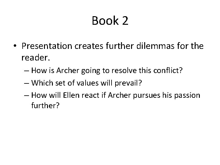 Book 2 • Presentation creates further dilemmas for the reader. – How is Archer