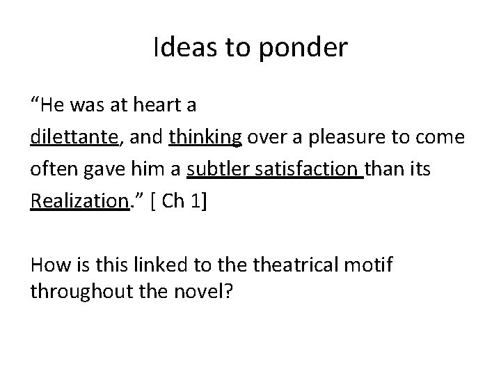 """Ideas to ponder """"He was at heart a dilettante, and thinking over a pleasure"""