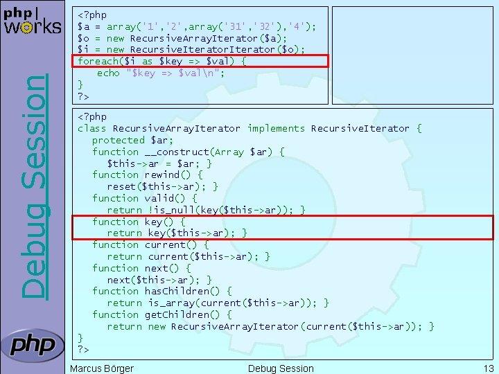 Debug Session <? php $a = array('1', '2', array('31', '32'), '4'); $o = new
