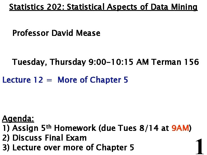 Statistics 202: Statistical Aspects of Data Mining Professor David Mease Tuesday, Thursday 9: 00