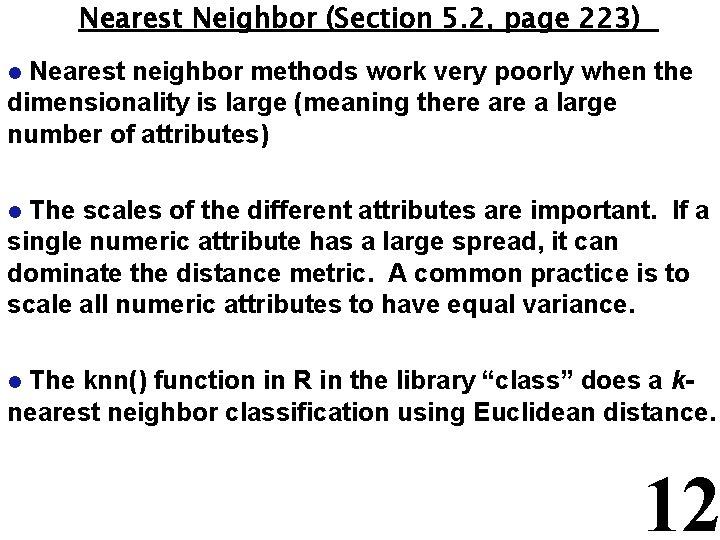 Nearest Neighbor (Section 5. 2, page 223) Nearest neighbor methods work very poorly when