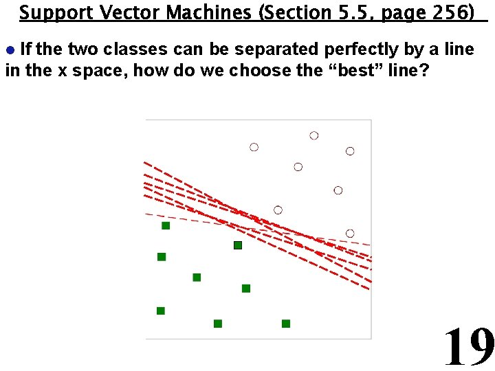 Support Vector Machines (Section 5. 5, page 256) If the two classes can be