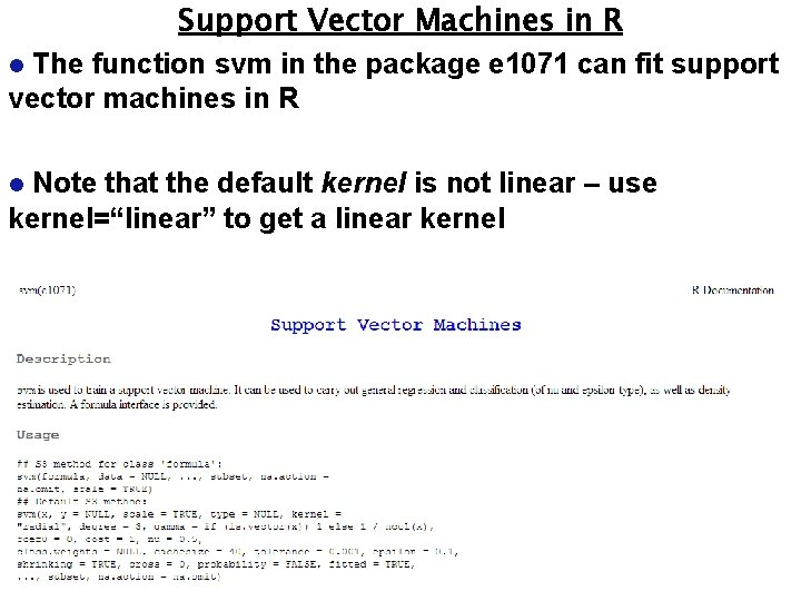 Support Vector Machines in R The function svm in the package e 1071 can