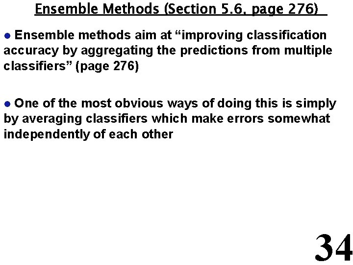 """Ensemble Methods (Section 5. 6, page 276) Ensemble methods aim at """"improving classification accuracy"""