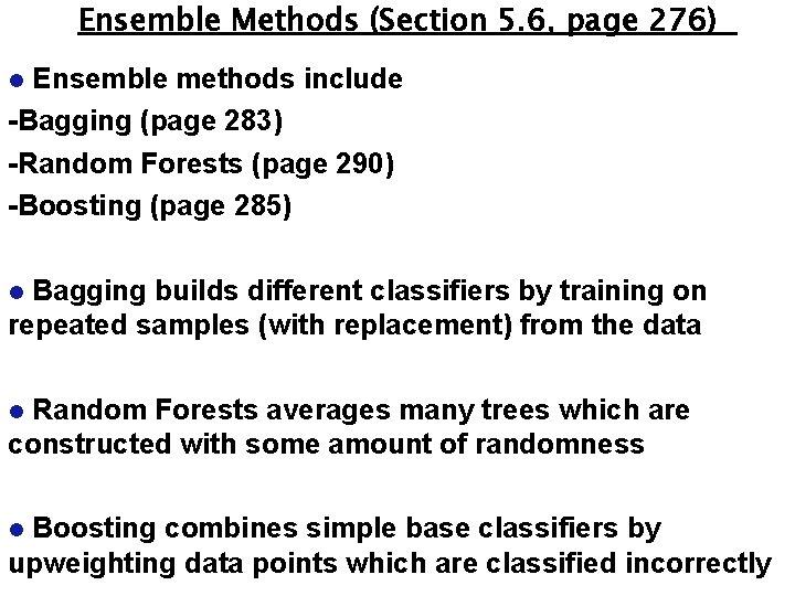 Ensemble Methods (Section 5. 6, page 276) Ensemble methods include -Bagging (page 283) -Random