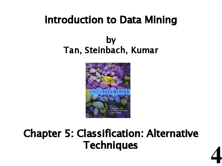 Introduction to Data Mining by Tan, Steinbach, Kumar Chapter 5: Classification: Alternative Techniques 4